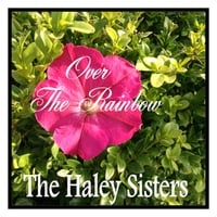 The Haley Sisters | Over the Rainbow