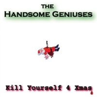 The Handsome Geniuses | Kill Yourself 4 Xmas