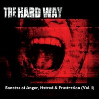 The Hard Way | Sonatas of Anger, Hatred & Frustration, Vol. I