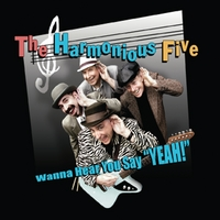 "The Harmonious Five | Wanna Hear You Say ""Yeah!"""