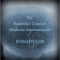 The Headwhiz Consort Moderne Internationale | Knightclub