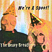 The Heavy Breathers | We're A Spoof!