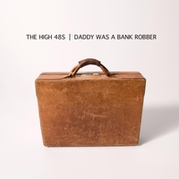 The High 48s | Daddy Was a Bank Robber