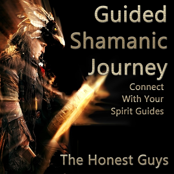 The Honest Guys | Guided Shamanic Journey  Connect with Your Spirit