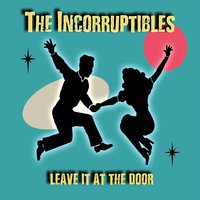The Incorruptibles | Leave It at the Door
