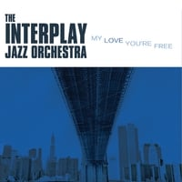 The Interplay Jazz Orchestra | My Love You're Free