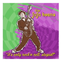 The Juju Beans | It's Only Rock 'n' Roll, Stupid!