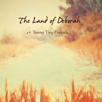 The Land of Deborah | Teeny Tiny Friends
