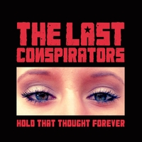 The Last Conspirators | Hold That Thought Forever
