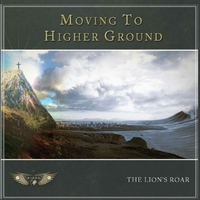 The Lion's Roar | Moving to Higher Ground