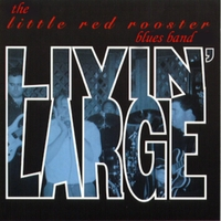 The Little Red Rooster Blues Band | Livin' Large