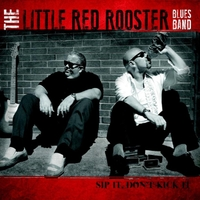The Little Red Rooster Blues Band | Sip It, Don't Kick It