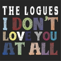 The Logues | I Don't Love You At All