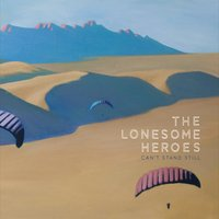 The Lonesome Heroes | Can't Stand Still