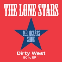 The Lone Stars | Dirty West: EC to EP 1 (feat.  Mr. Ocañas & Shug)