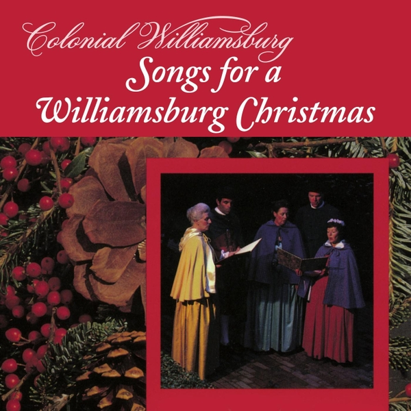 Colonial Williamsburg Christmas.The Colonial Williamsburg Madrigal Singers Songs For A