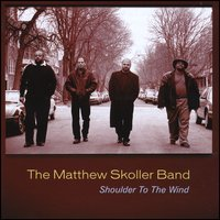 The Matthew Skoller Band | Shoulder to the Wind