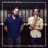 The Meadows Brothers | Won't Be Troubled