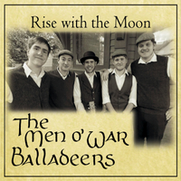 The Men O' War Balladeers | Rise with the Moon