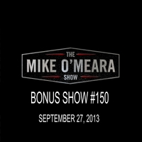 The Mike O'Meara Show | Bonus Show#150: Sept 27, 2013