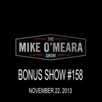 The Mike O'Meara Show | Bonus Show #158: November 22, 2013