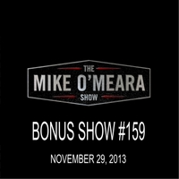 The Mike O'Meara Show | Bonus Show #159: November 29, 2013