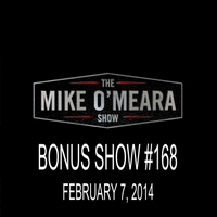 The Mike O'Meara Show | Bonus Show #168: February 7, 2014