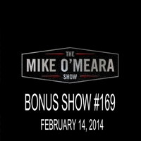 The Mike O'Meara Show | Bonus Show #169: February 14, 2014