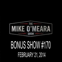 The Mike O'Meara Show | Bonus Show #170: February 21, 2014