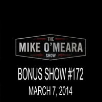 The Mike O'Meara Show | Bonus Show #172: March 6, 2014