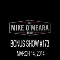 The Mike O'Meara Show | Bonus Show #173: March 14, 2014