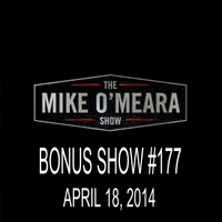 The Mike O'Meara Show | Bonus Show #177: April 18, 2014