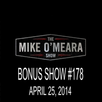 The Mike O'Meara Show | Bonus Show #178: April 25, 2014