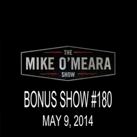 The Mike O'Meara Show | Bonus Show #180: May. 9, 2013