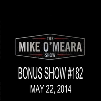 The Mike O'Meara Show | Bonus Show #182: 23, 2014