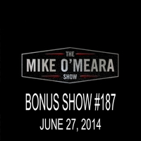 The Mike O'Meara Show | Bonus Show #187: June 27, 2014