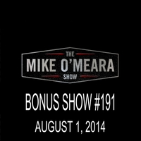 The Mike O'Meara Show | Bonus Show #191: August 1, 2014