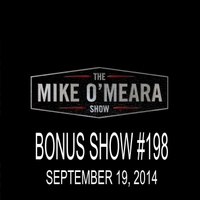 The Mike O'Meara Show | Bonus Show #198: September 19, 2014