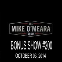 The Mike O'Meara Show | Bonus Show #200: October 03, 2014