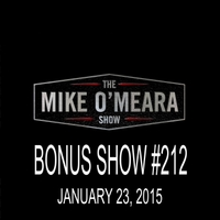 The Mike O'Meara Show | Bonus Show #212: January 23, 2015