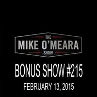 The Mike O'Meara Show | Bonus Show #215: February 13, 2015