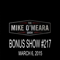 The Mike O'Meara Show | Bonus Show #217: March 6, 2015