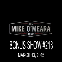 The Mike O'Meara Show | Bonus Show #218: March 13, 2015