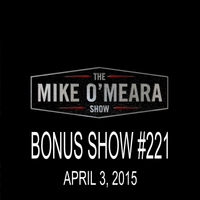 The Mike O'Meara Show | Bonus Show #221: April 3, 2015