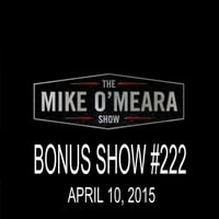 The Mike O'Meara Show | Bonus Show #222: April 10, 2015