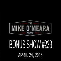 The Mike O'Meara Show | Bonus Show #223: April 24, 2015