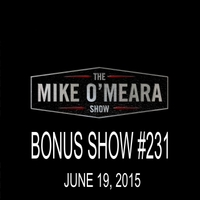 The Mike O'Meara Show | Bonus Show #231: June 19, 2015