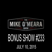 The Mike O'Meara Show | Bonus Show #233: July 10, 2015