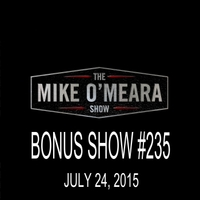 The Mike O'Meara Show | Bonus Show #235: July 24, 2015