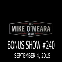 The Mike O'Meara Show | Bonus Show #240: September 4, 2015